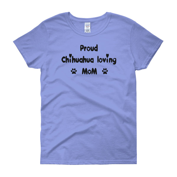 Proud Chihuahua loving Mom - Women's t-shirt -  Pre-shrunk