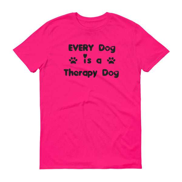 Every Dog is Therapy Dog - pet themed T shirt.