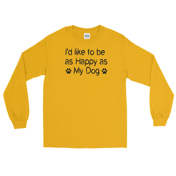 I'd like to be as Happy as my Dog - Long Sleeve T-Shirt - 100% jersey knit  - Pre-shrunk