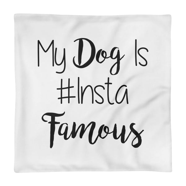 "My Dog is #insta Famous - Square Pillow Case only -• 18""x18"" • 100% polyester"