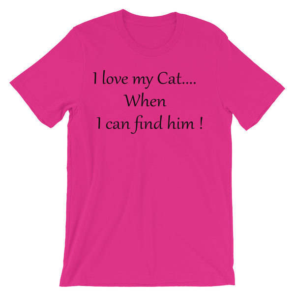 I Love My Cat when I can Find Him - Unisex short sleeve t-shirt -  super-soft, baby-knit