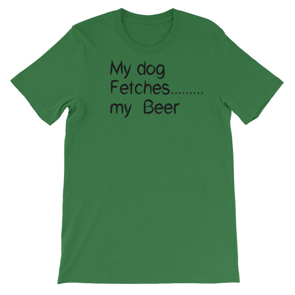My Dog Fetches........my Beer - Unisex t-shirt -  Baby-knit jersey