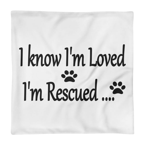 I know I'm Loved I'm Rescued - pet themed Pillow Case