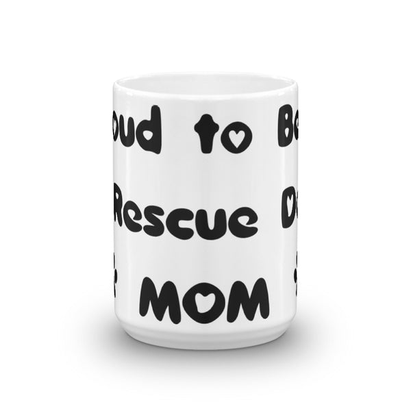 Proud to be a Rescue Dog Mom -Mug - sturdy white, glossy ceramic