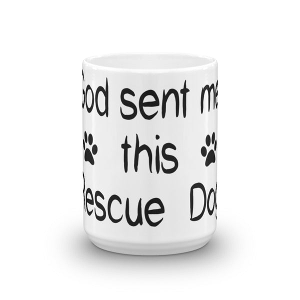 God sent me this Rescue Dog - rescue pet themed coffee mug
