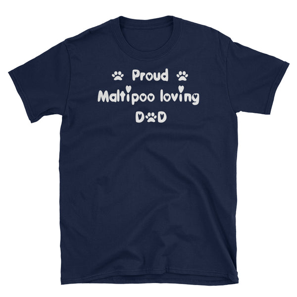 Proud Maltipoo loving Dad - dog themed T shirt - White lettering