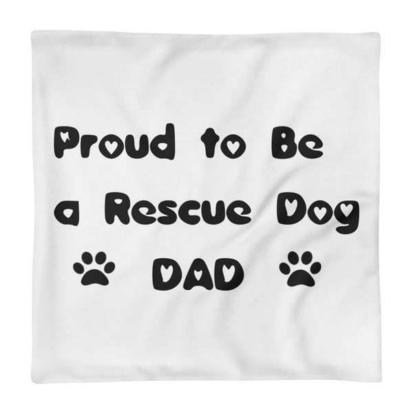 Proud Rescue Dog Dad - Pet themed Pillow Case
