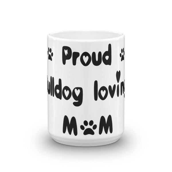 Proud Bulldog loving MoM - Mug