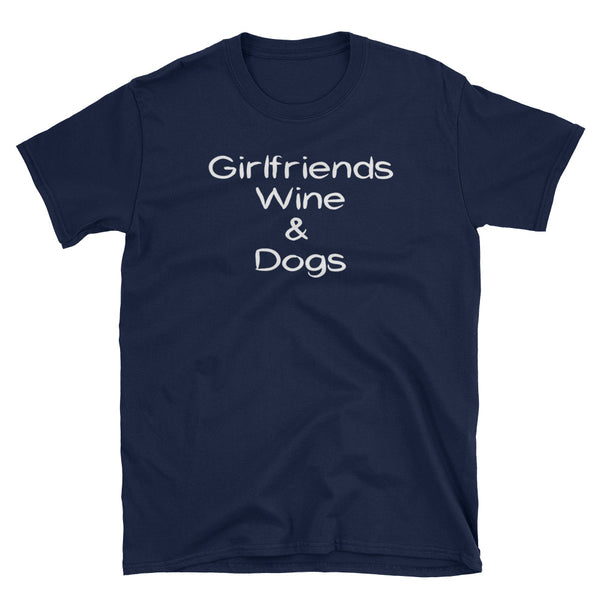 Girlfriends, Wine, & Dogs - Pet themed, dog themed, low cost T-Shirt