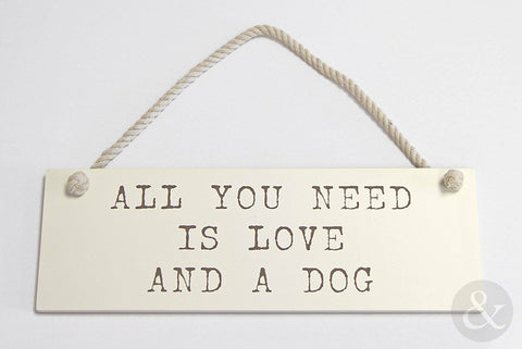 ALL YOU NEED IS LOVE AND A DOG WALL PLAQUE - Hanging Cream Wooden Funny Plaque - hanrattycraftsgifts.co.uk