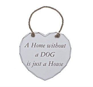 A Home Without A Dog Is Just A Home Heart Plaque Large Shabby Chic Heart