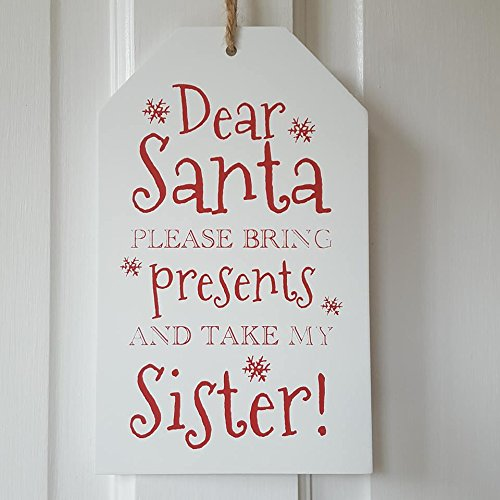 Christmas Xmas Gift Tag Sign' Dear Santa Please Bring Presents And Take My Sister' Plaque Hangs - hanrattycraftsgifts.co.uk