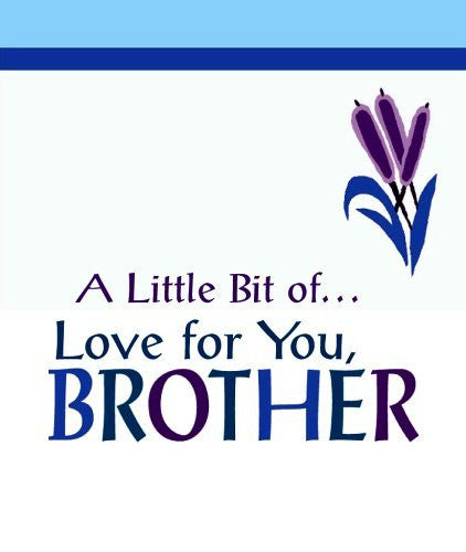 A Little Bit Of... Love for You, Brother - hanrattycraftsgifts.co.uk