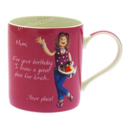 Mum, For your birthday I know a great place for lunch.. Your place! - Female Mug - hanrattycraftsgifts.co.uk