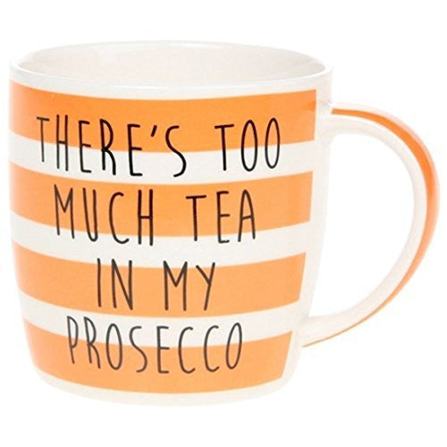 Leonardo China Mug There's Too Much Tea in My Prosecco LP92842 - hanrattycraftsgifts.co.uk