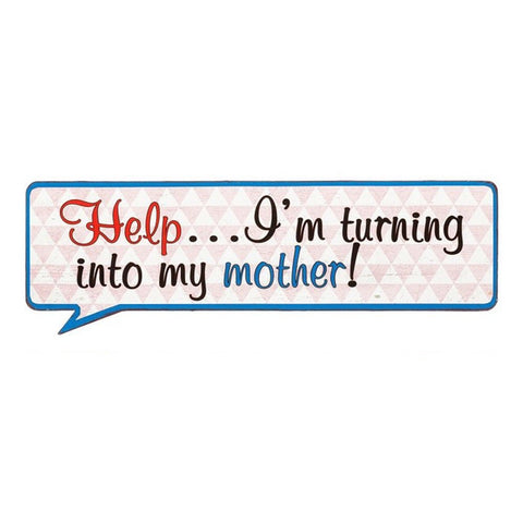 Help I'm Turning Into My Mother! Life Lines Tin Speech Plaque - hanrattycraftsgifts.co.uk