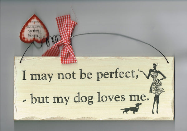 Wooden Dog Loves Me Sign, I May Not Be Perfect But My Dog Loves Me Sign - hanrattycraftsgifts.co.uk