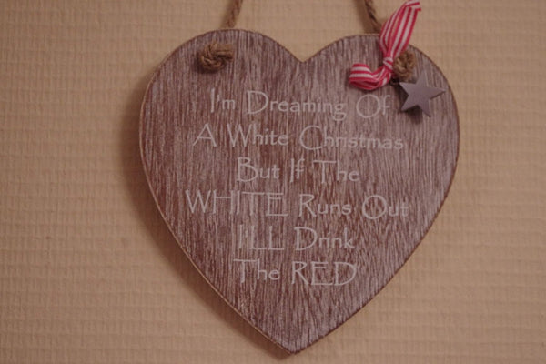 Shabby Chic Dreaming of a White Christmas But I'll drink The Red If The White Runs Out Sign - hanrattycraftsgifts.co.uk