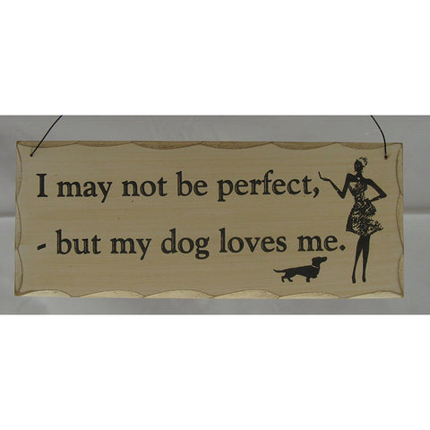 "Giftworks Dog and Cat Signs ""I may not be perfect but my dog loves me."" - hanrattycraftsgifts.co.uk"