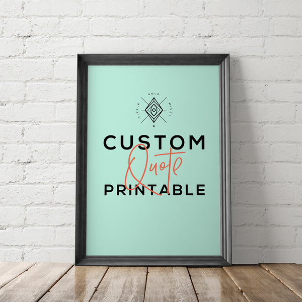 Custom Quote Printable - Little Gold Pixel