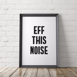 Eff This Noise Art Printable Protest Poster - Little Gold Pixel