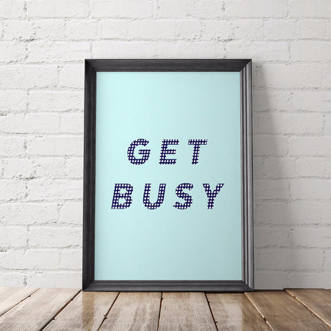 Get Busy Motivational Art Printable - Little Gold Pixel