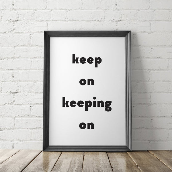 Keep On Keeping On Inspirational Art Printable - Little Gold Pixel