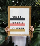 Whatever's Clever Typography Art Printable - Little Gold Pixel