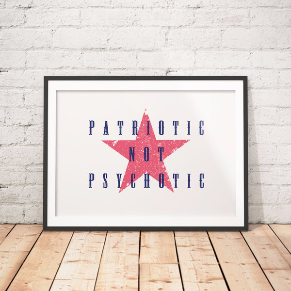 Patriotic Not Psychotic Protest Poster