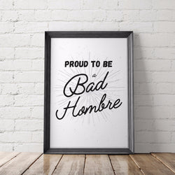 Proud to be a Bad Hombre Printable Poster - Little Gold Pixel