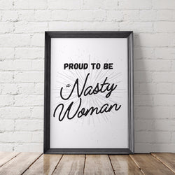 Proud to be a Nasty Woman Printable Poster