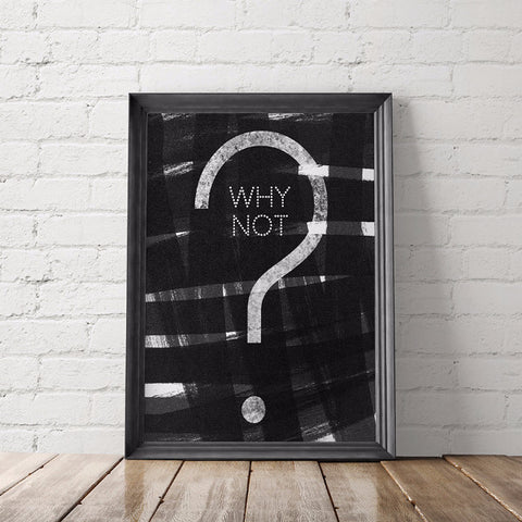 Why Not Motivational Art Printable