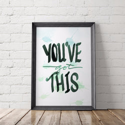 You've Got This Motivational Art Printable - Little Gold Pixel