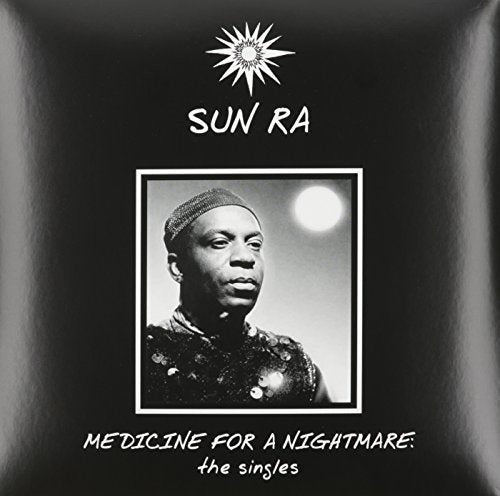 Sun Ra - Medicine For A Nightmare: The Singles (180 Gram Heavyweight High Quality Virgin Vinyl Compilation)