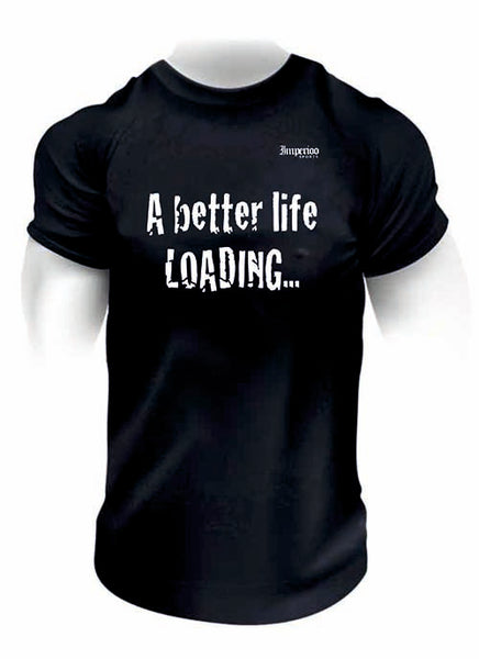 A better life LOADING T-shirts [ts-559],