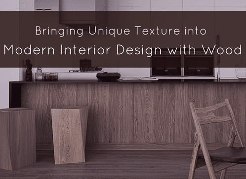 Bringing Unique Texture into Modern Interior Design with Wood