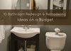 10 Bathroom Redesign & Remodeling Ideas on a Budget