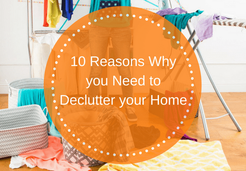 10 Reasons Why you Need to Declutter your Home
