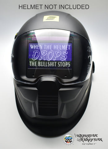 When the Helmet Drops the Bullshit Stops Welding Helmet Lens Graphix - Perfection Airbrushing