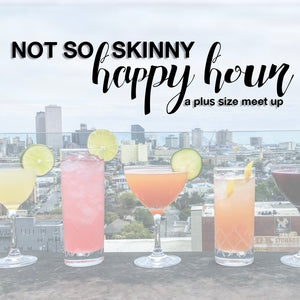 Not So Skinny Happy Hour
