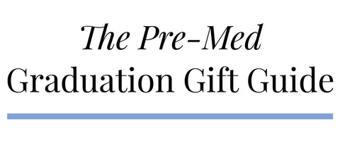 The Pre-Med Graduation Gift Guide
