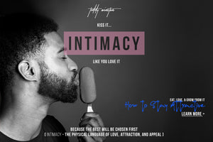 INTIMACY - How To Stay Attractive...Eat, Love, & Grow With It.