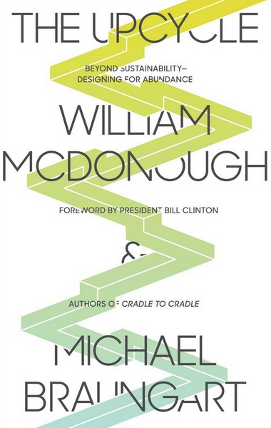 THE UPCYCLE by William McDonough & Michael Braungart