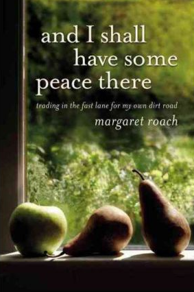AND I SHALL HAVE SOME PEACE THERE by Margaret Roach