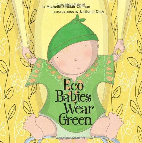 ECO BABIES WEAR GREEN by Michelle Sinclair Colman & Nathalie Dion