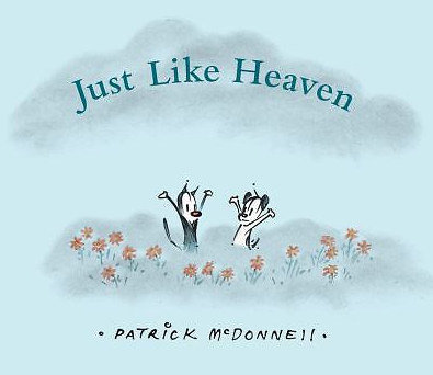 JUST LIKE HEAVEN by Patrick McDonnell