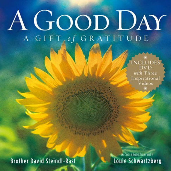 A GOOD DAY - A GIFT OF GRATITUDE by David Steindl-Rast & Louie Schwarzberg