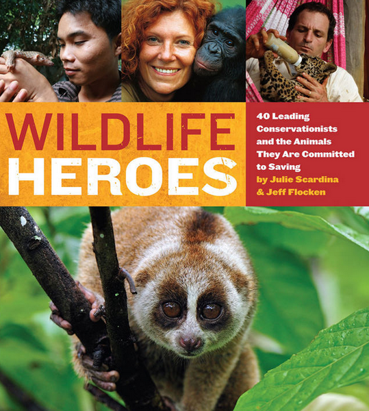 WILDLIFE HEROES by Julie Scardina & Jeff Flocken