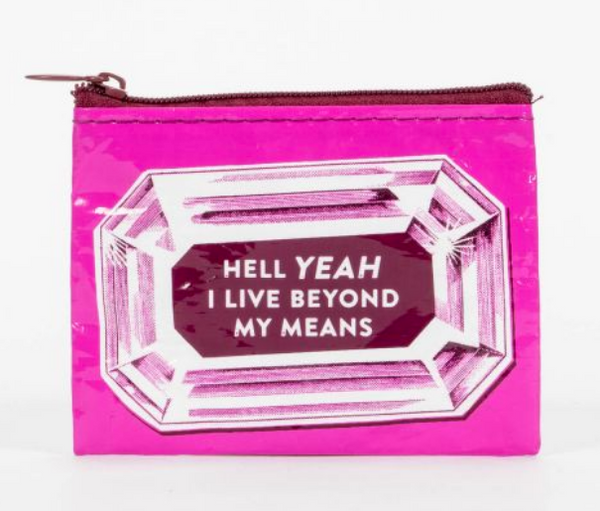 Coin Purse  - HELL YEAH I LIVE BEYOND MY MEANS