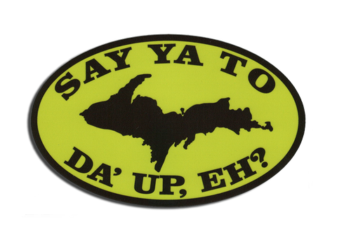 Say Ya to da' U.P. Eh? Sticker